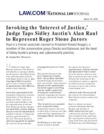 Invoking the 'Interest of Justice,' Judge Taps Sidley Austin's Alan Raul to Represent Roger Stone Jurors